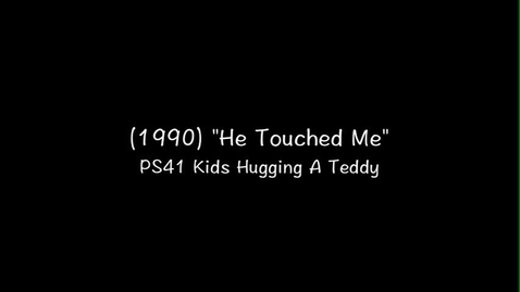 """Thumbnail for entry (1990) """"HE TOUCHED ME: PS41 Kids Hugging A Teddy"""""""