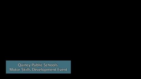Thumbnail for entry Quincy Public Schools Motor Skills Development Activities Event
