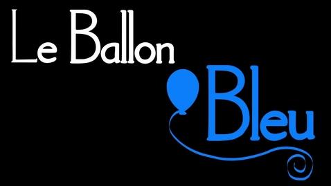 Thumbnail for entry Le Ballon Bleu - Natalie Palumbo, LHS Student, WKHS Media Arts Class