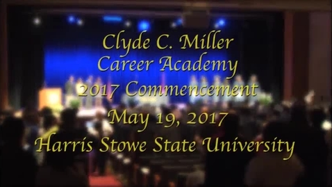 Thumbnail for entry Clyde C. Miller Graduation 2017