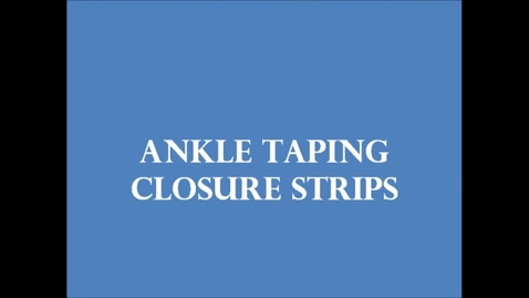 Thumbnail for entry Ankle Taping - Closure Strips