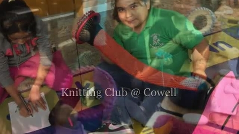 Thumbnail for entry Knitting Club At Cowell Elementary School