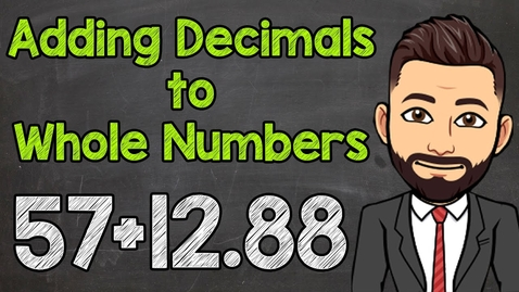 Thumbnail for entry How to Add Decimals and Whole Numbers | Math with Mr. J
