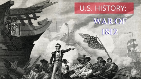 Thumbnail for entry U.S. History: War of 1812