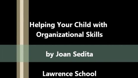 Thumbnail for entry Helping Your Child with Organizational Skills