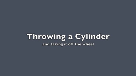 Thumbnail for entry Throwing a cylinder 1