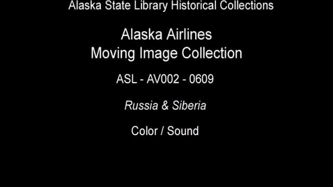 Thumbnail for entry Russia & Siberia-A Personal Diary by Henry Portin (asl_av002_0609) Alaska Airlines Moving Image Collection