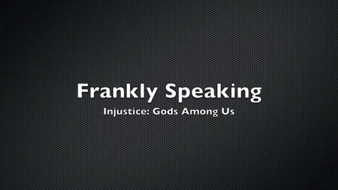 Thumbnail for entry Frankly Speaking: Injustice Gods Among Us