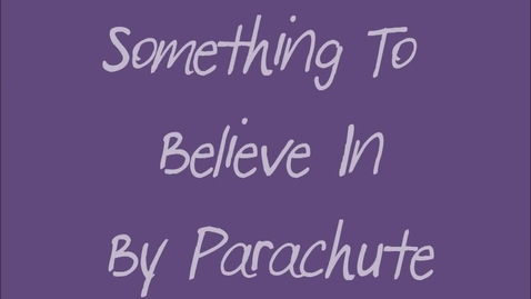 Thumbnail for entry Something to Believe in by Parachute