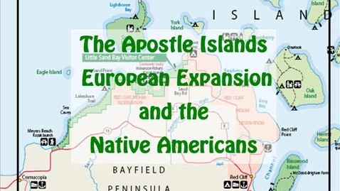 Thumbnail for entry The Apostle Islands- European Expansion and the Native Americans