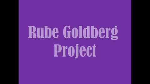 Thumbnail for entry Rube Goldberg Project for Science by Kacie and Sofia