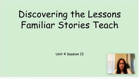 Thumbnail for entry RW Unit 4 Session 13 Discovering the Lessons Familiar Stories Teach