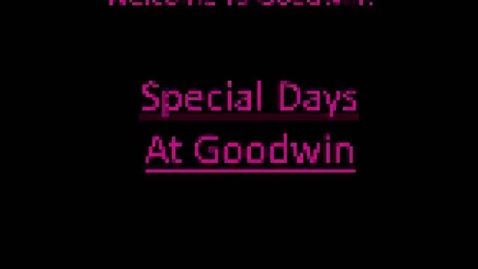 Thumbnail for entry Welcome To Goodwin - Special Days