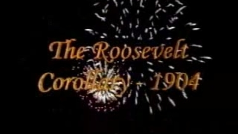 Thumbnail for entry The Roosevelt Corollary
