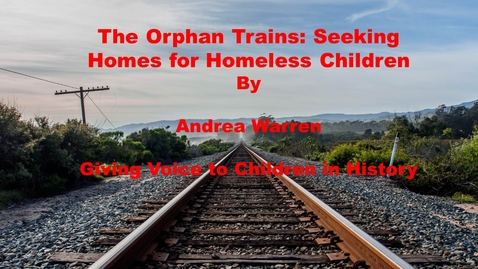 Thumbnail for entry The Orphan Trains: Seeking Home for Homeless Children by Andrea Warren--Giving Voice to Children in History