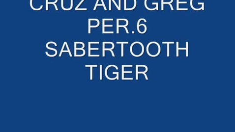Thumbnail for entry The Saber Tooth Tiger By: Cruz and Greg