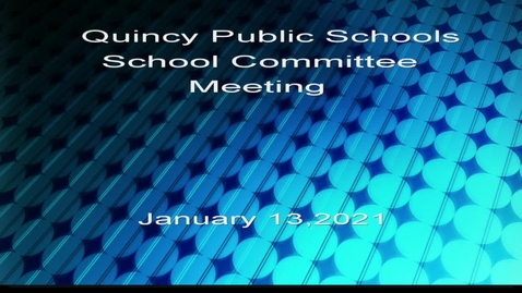 Thumbnail for entry Quincy School Committee January 13, 2021 Part 1