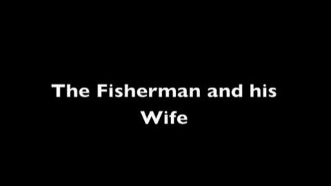 Thumbnail for entry Fisherman and His Wife
