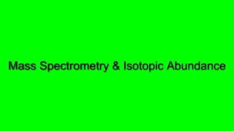 Thumbnail for entry Mass Spectroscopy & Isotopic Abundance