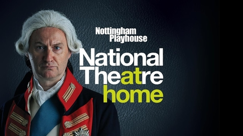 Thumbnail for entry Madness of King George III | Nottingham Playhouse | National Theatre at Home