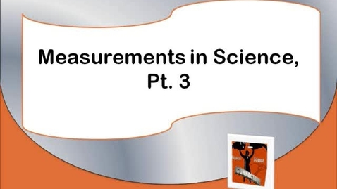 Thumbnail for entry Measurements in Science, Part 3