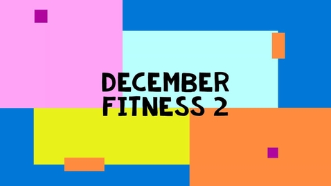 Thumbnail for entry December Fitness 2 - Primary
