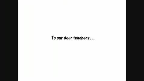 Thumbnail for entry To Our Dear Teachers