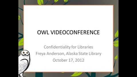 Thumbnail for entry OWL Videoconference: Confidentiality for Libraries