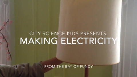 Thumbnail for entry City Science kids Presents: Making Electricity from Bay of Fundy Tides