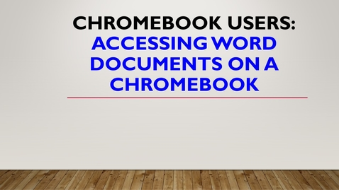 Thumbnail for entry Accessing Word Documents on a Chromebook