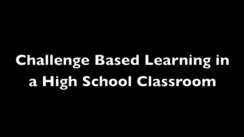 Thumbnail for entry Challenge Based Learning in a High School Classroom