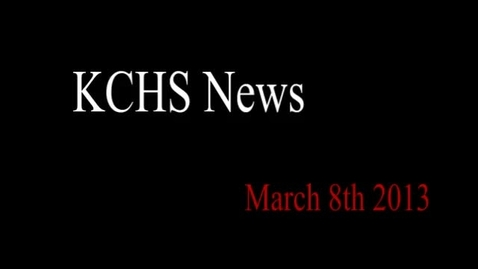 Thumbnail for entry KCHS News Friday March 8th, 2013