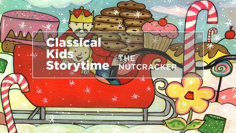 Thumbnail for entry Classical Kids Storytime: The Nutcracker
