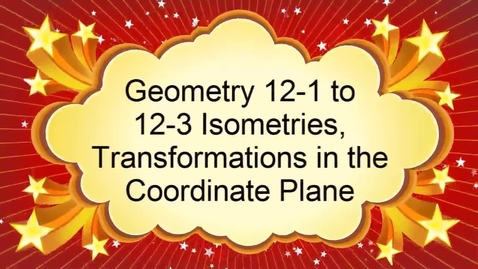 Thumbnail for entry Geometry 12-1 to 12-3 Isometries