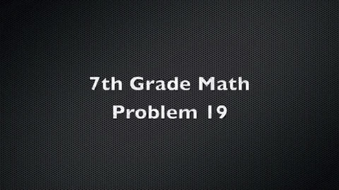 Thumbnail for entry 7th Grade Math Problem 19