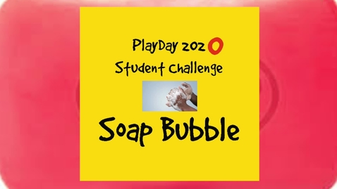 Thumbnail for entry Student Challenge Soap Bubble