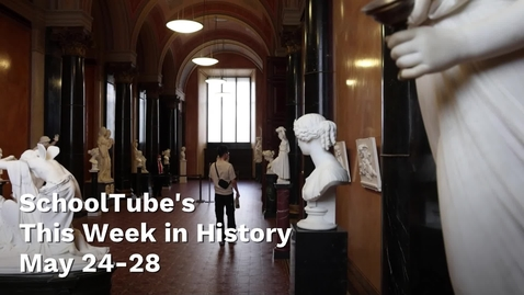 Thumbnail for entry This Week in History (May 24-28)