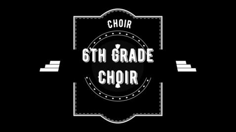 Thumbnail for entry 6th grade choir final