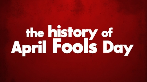 Thumbnail for entry The History of April Fools Day