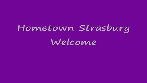 Thumbnail for entry Hometown Strasburg Welcome