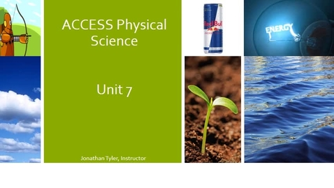Thumbnail for entry ACCESS Physical Science Unit 7