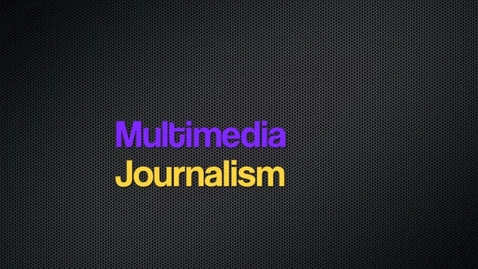 Thumbnail for entry Multimedia Journalism: 2012-2013