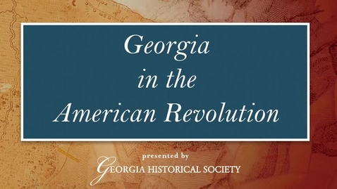 Thumbnail for entry GA in the American Revolution Introduction