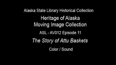 Thumbnail for entry The Heritage of Alaska Episode 11: The Story of Attu Baskets