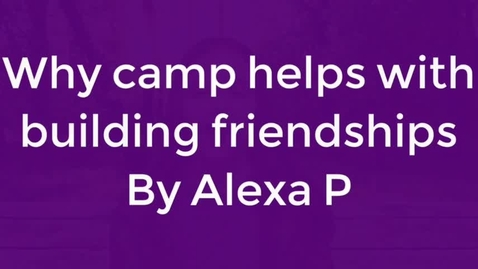 Thumbnail for entry To persuade parents that camp builds friendships