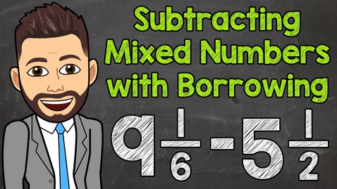 Thumbnail for entry Subtracting Mixed Numbers with Borrowing (Regrouping) | Math with Mr. J