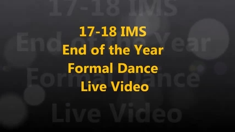 Thumbnail for entry 17-18 IMS End of the Year Formal Dance Live Video