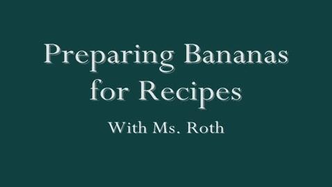 Thumbnail for entry Preparing Bananas for Recipes