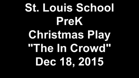 """Thumbnail for entry St. Louis School PreK Christmas Play """"The In Crowd"""" Dec 18, 2015"""