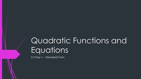 Thumbnail for entry VIDEO 2.2 Day 1 Standard Form of a Quadratic